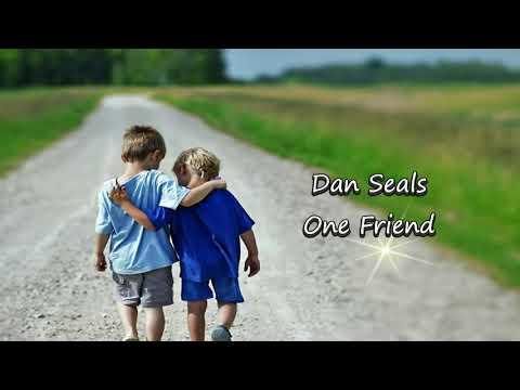 ONE FRIEND lyrics by Dan seals (created Denbistv
