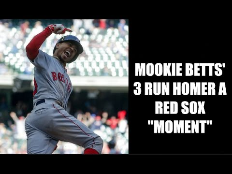 "Red Sox Now: Mookie Betts' 3 Run Homer a Red Sox ""Moment"""