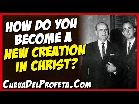 God quotes - How do you become a new creation in Christ?  William Marrion Branham Quotes