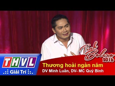 Tình Bolero 2016 Tập 10: Thương hoài ngàn năm - DV Minh Luân, DV- MC Quý Bình