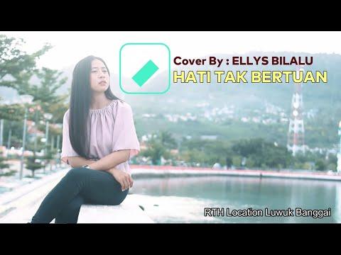HATI TAK BERTUAN COVER BY : ELLYS BILALU