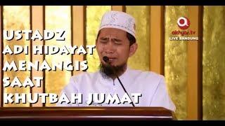 Video Ustadz Adi Hidayat Menangis saat Khutbah Jumat di Masjid Trans Studio Bandung MP3, 3GP, MP4, WEBM, AVI, FLV September 2018