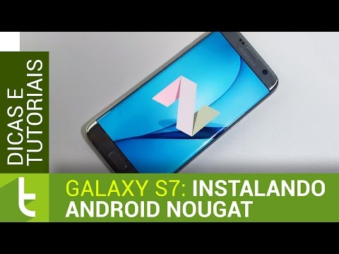 Instalando o Android 7 Nougat no Galaxy S7 e S7 Edge | Tutorial do TudoCelular (видео)