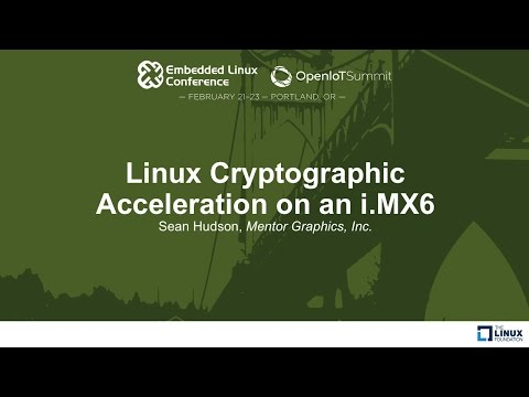Linux Cryptographic Acceleration on an i.MX6 - Sean Hudson, Mentor Graphics, Inc