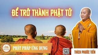 Thích Phước Tiến Thuyết Pháp - Để Trở Thành Phật Tử
