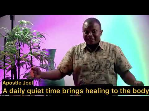 A daily quiet time brings healing to your physical body (Apostle Joel Obuobisa)