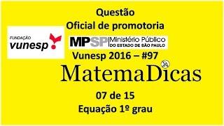 Questão 07 de 15 - Matemática Raciocínio lógico - Equação 1º grau - MPSP 2016 - Vunesp - #97