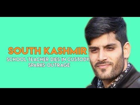 South Kashmir school teacher killed in custody, sparks outrage