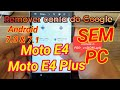 Remover conta do Google Moto E4 e E4 Plus 7.0, 7.1 #SEM_PC #2018