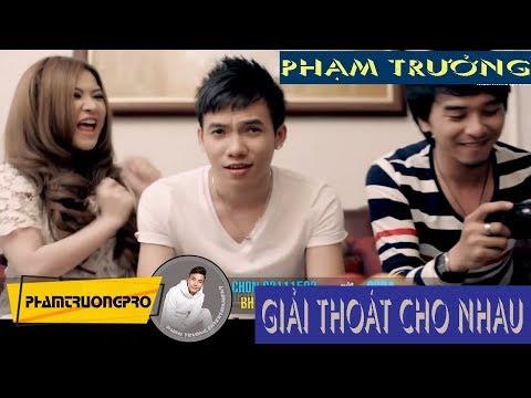 MV - Giải Thoát Cho Nhau - Phạm Trưởng - Thời lượng: 4:35.