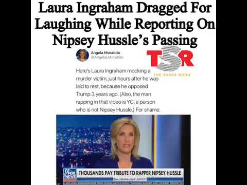 Laura ingraham laughing while reporting on nipsey hussle passing out