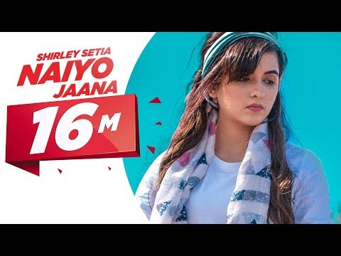 Shirley Setia | Naiyo Jaana (Official Video) | Ravi Singhal | Latest Punjabi Songs 2018