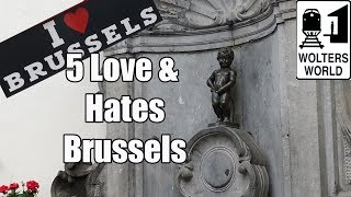 Brussels Belgium  city photos : Visit Brussels - 5 Things You Will Love & Hate about Brussels, Belgium