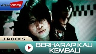 J-Rocks - Berharap Kau Kembali | Official Video