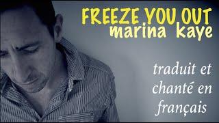 Marina Kaye - Freeze you out (traduction en francais) COVER