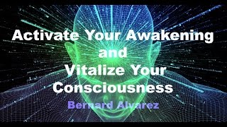 Activate Your Awakening and Vitalize Your Consciousness