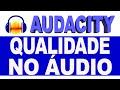 Como Melhorar a Qualidade do Seu Áudio no Audacity