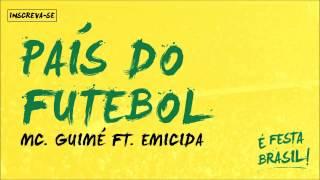 MC Guimê part. Emicida - País do Futebol (É Festa Brasil)