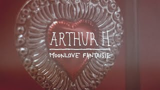 Arthur H - Moonlove Fantaisie (Clip Officiel)