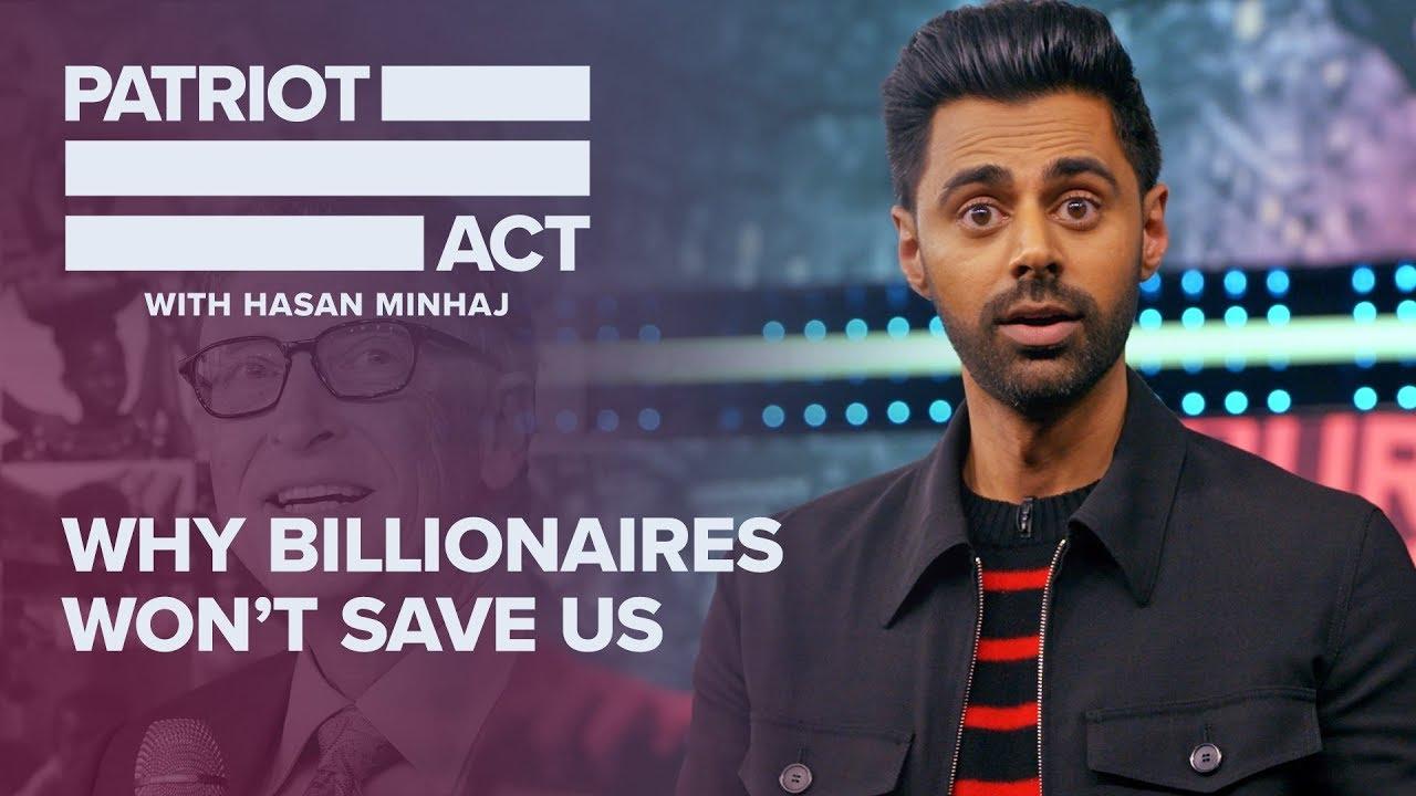 Why Billionaires Won't Save Us | Patriot Act with Hasan Minhaj