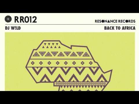 DJ W!LD - Back To Africa (Resonance)