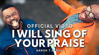 Aaron T Aaron Ft. Mike Abdul – I Will Sing Of Your Praise