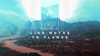 Video Like Moths To Flames - Nowhere Left To Sink (Acoustic) MP3, 3GP, MP4, WEBM, AVI, FLV November 2018