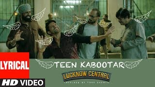 "T-Series presents Bollywood Movie Lucknow Central Video Song ""Teen Kabootar"" with lyrics movie starring Farhan Akhtar, Diana Penty, Gippy Grewal, Ronit Roy, Deepak Dobriyal, InaamUlHaq & Rajesh Sharma. The Song is sung by Mohit Chauhan, Divya Kumar, Rap verses by Raftaar and Composed by Arjunna Harjaie.Get it on iTunes - http://bit.ly/Teen-Kabootar-Lucknow-Central-iTunesAlso, Stream it on,Hungama - http://bit.ly/Teen-Kabootar-Lucknow-Central-HungamaSaavn - http://bit.ly/Teen-Kabootar-Lucknow-Central-SaavnApple Music - http://bit.ly/Teen-Kabootar-Lucknow-Central-Apple-MusicGaana - http://bit.ly/Teen-Kabootar-Lucknow-Central-GaanaGoogle Play - http://bit.ly/Teen-Kabootar-Lucknow-Central-Google-PlayApple Music - For  Caller Tunes :Teen Kabootar http://bit.ly/2uuG4gWKyun Kisika Wet Kare - Teen Kabootar http://bit.ly/2fxNOYOBhari Style Bhari - Teen Kabootar http://bit.ly/2vsfRwQSet as Caller Tune:Set ""Teen Kabootar"" as your caller tune - sms LWCL2 To 54646Set ""Kyun Kisika Wet Kare - Teen Kabootar"" as your caller tune -sms LWCL3 To 54646Set ""Bhari Style Bhari - Teen Kabootar"" as your caller tune -sms LWCL4 To 54646________________________________________EkKabootar.. Do Kabootar.. Teen Kabootar.. is a peppy number from Lucknow Central for all the Kabootars and their Kabootargangs. Composed with minimalistic use of actual musical instruments, Teen Kabootar features mouth and body percussion, besides sounds from drums, plates and another object around the jail were used to create the rhythm.Lucknow Central is Produced by Viacom18 Motion Pictures, Monisha Advani, Madhu G Bhojwani&NikkhilAdvani. Directed by Ranjit Tiwari and written by Aseem Arora. It features Farhan Akhtar, Diana Penty, Gippy Grewal, Ronit Roy, Deepak Dobriyal, InaamUlHaq& Rajesh Sharma in the lead roles. Song Credits:Song: Teen KabootarSinger: Mohit Chauhan &Divya KumarRap and Rap Lyrics: RaftaarMusic: ArjunnaHarjaieLyrics: KumaarMusic Label: T-Series Team ArjunaCreative: Aditya HarjaiChief Asst Projects: Anubhav SinghTalent Manager: SurabhiDashputraChief Asst Production: Veljon NoronhaTeam Management: Himani KapoorRhythm Arranged and performed by -TAUFIQ QURESHI (Mumbai Stamp)FeaturingDipesh Varma, OmkarSalunkhe, Shikhernaad Qureshi, Neeraj Kumar, RagjyotsinghAdditional Collab: AflatunesBody Percussionist: Bharat VermaBacking Vocals/Chorus: ArjunnaHarjaie, Aditya, Anubhav, Shubham, Umesh, VeljonRecording Engineer: Vijay Dayal @ Yashraj StudiosMix and Master: TanayGajjarStudio: Wow & Flutter________________________________________Operator Codes: 1.Teen KabootarVodafone Subscribers Dial 5379743728Airtel Subscribers Dial 5432116319278Reliance Subscribers SMS CT 9743728 to 51234Idea Subscribers Dial 567899743728Tata DoCoMo Subscribers dial 5432119743728Aircel Subscribers sms DT 6737030  To 53000BSNL (South / East) Subscribers sms BT 9743728 To 56700BSNL (North / West) Subscribers sms BT 6737030 To 56700Virgin Subscribers sms TT 9743728 To 58475MTS Subscribers  sms CT 6736429 to 55777Telenor Subscribers dial 50019743728MTNL Subscribers sms PT 9743728 To 567892.Kyun Kisika Wet Kare - Teen KabootarVodafone Subscribers Dial 5379743700Airtel Subscribers Dial 5432116319241Reliance Subscribers SMS CT 9743700 to 51234Idea Subscribers Dial 567899743700Tata DoCoMo Subscribers dial 5432119743700Aircel Subscribers sms DT 6737020  To 53000BSNL (South / East) Subscribers sms BT 9743700 To 56700BSNL (North / West) Subscribers sms BT 6737020 To 56700Virgin Subscribers sms TT 9743700 To 58475MTS Subscribers  sms CT 6736427 to 55777Telenor Subscribers dial 50019743700MTNL Subscribers sms PT 9743700 To 567893.Bhari Style Bhari - Teen KabootarVodafone Subscribers Dial 5379743706Airtel Subscribers Dial 5432116319261Reliance Subscribers SMS CT 9743706 to 51234Idea Subscribers Dial 567899743706Tata DoCoMo Subscribers dial 5432119743706Aircel Subscribers sms DT 6737023  To 53000BSNL (South / East) Subscribers sms BT 9743706 To 56700BSNL (North / West) Subscribers sms BT 6737023 To 56700Virgin Subscribers sms TT 9743706 To 58475MTS Subscribers  sms CT 6737028 to 55777Telenor Subscribers dial 50019743706MTNL Subscribers sms PT 9743706 To 56789___Enjoy & stay connected with us!► Subscribe to T-Series: http://bit.ly/TSeriesYouTube► Like us on Facebook: https://www.facebook.com/tseriesmusic► Follow us on Twitter: https://twitter.com/tseries► Follow us on Instagram: http://bit.ly/InstagramTseries"