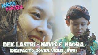 Dek Lastri (Despacito Cover Versi Jawa) - Navis & Naora