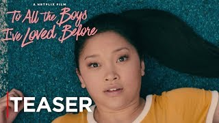 To All The Boys I've Loved Before | Teaser Trailer [HD] | Netflix