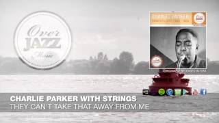 Charlie Parker with Strings - They Can't Take That Away From Me (1950)