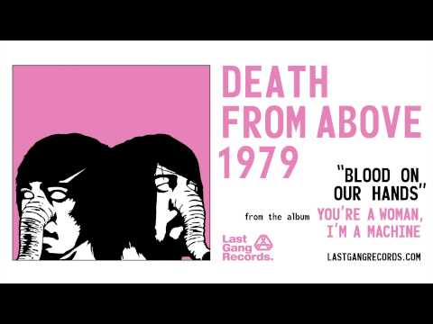 Death From Above 1979 - Blood On Our Hands