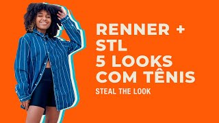 RENNER + STEAL THE LOOK apresenta: 5 looks com tênis
