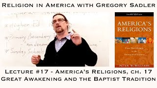 "Religion in America #17: ""America's Religions,"" Ch. 17 Great Awakening and Baptist Tradition"
