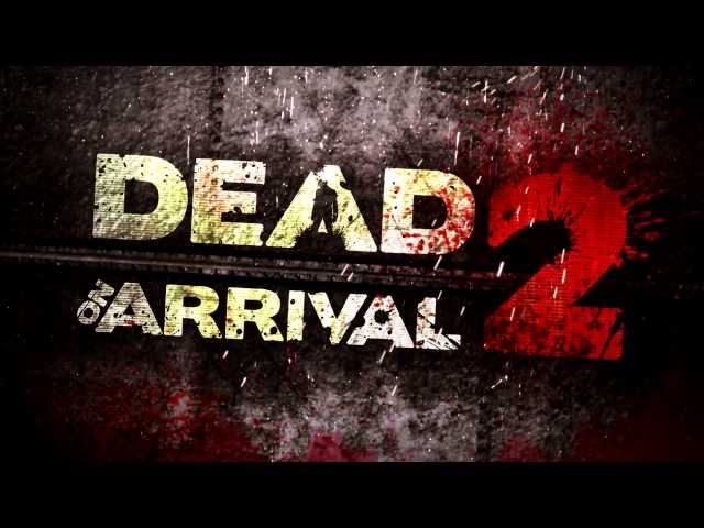 Dead on Arrival 2 Offical Launch Trailer