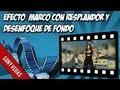 Efecto Marco con Resplandor y Fondo con Desenfoque, Sony Vegas