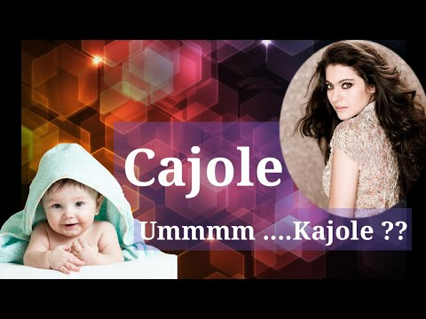 Cajole Meaning in Hindi | Mnemonic,Etymology,Pronunciation,Use in a Sentence,Antonym,Synonym