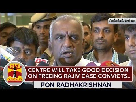 Centre-will-take-Good-Decision-on-Freeing-Rajiv-Case-Convicts--Pon-Radhakrishnan-03-03-2016
