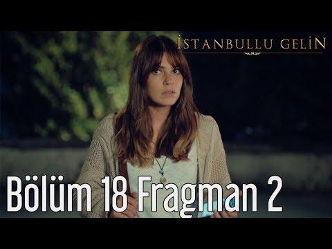 İstanbullu Gelin 18. Bölüm 2. Fragmanı
