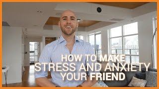 How To Make Stress And Anxiety Your Friend