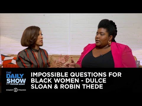 Impossible Questions for Black Women - Dulce Sloan & Robin Thede: The Daily Show