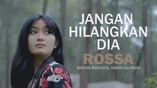 Video Rossa - Jangan Hilangkan Dia (Bintan Radhita, Andri Guitara) cover MP3, 3GP, MP4, WEBM, AVI, FLV Januari 2019