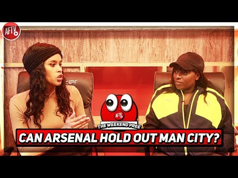 Can Arsenal's Defence Handle Man City's Fire Power?! | Weekend Pree Ft Pippa Monique & Anita