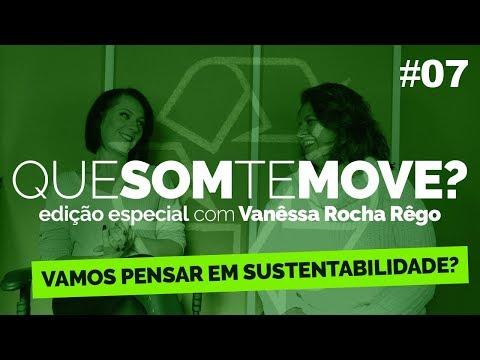 Que Som te Move + sustentabilidade com Vanêssa Rocha Rêgo