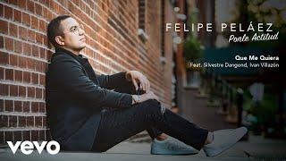 Felipe Peláez Silvestre Dangond Ivan Villazon  Que Me Quiera Audio