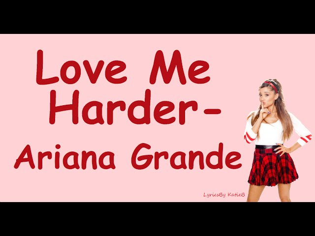 Love Me Harder With Lyrics Ariana Grande Feat The ...