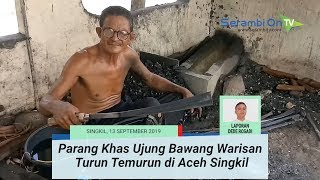Parang Khas Ujung Bawang Warisan Turun Temurun di Aceh Singkil