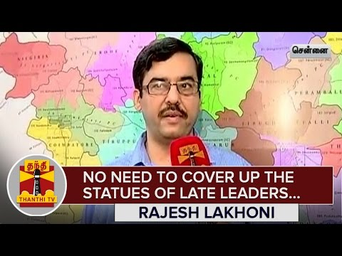 No-need-to-Cover-up-the-Statues-of-Late-Leaders--Rajesh-Lakhoni-TN-Chief-Electoral-Officer