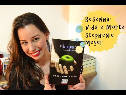 [Resenha] Vida e Morte (Crepúsculo Reimaginado) - Stephenie Meyer