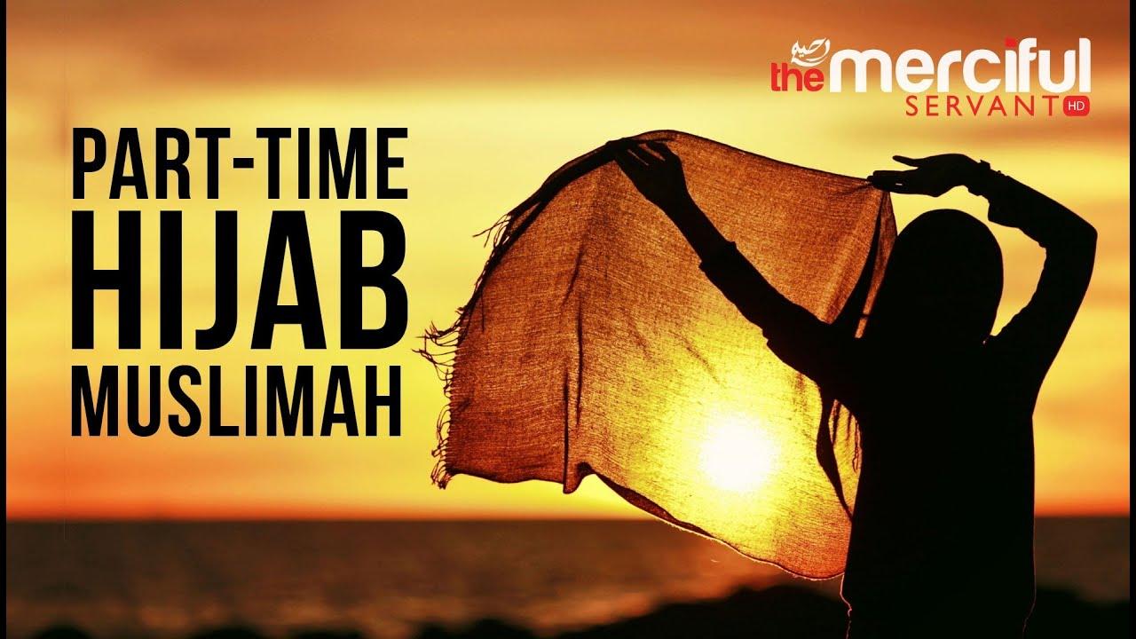 Part time Hijab – Muslimah – Merciful Servant Videos